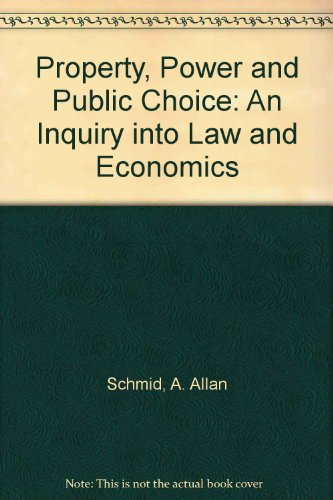 Property, Power, and Public Choice: An Inquiry: Schmid, A. Allan