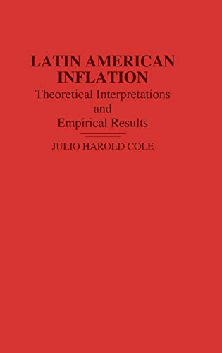 Latin American Inflation: Theoretical Interpretations and Empirical: Cole, Julio