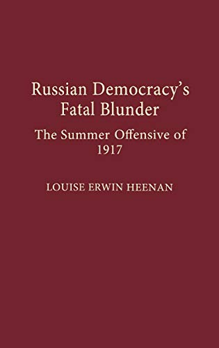 9780275928292: Russian Democracy's Fatal Blunder: The Summer Offensive of 1917