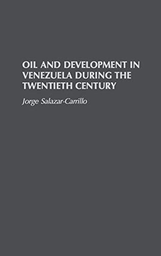 Oil and Development in Venezuela During the: Salazar-Carrillo, Jorge; Cruz,