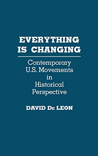9780275928926: Everything is Changing: Contemporary U.S. Movements in Historical Perspective
