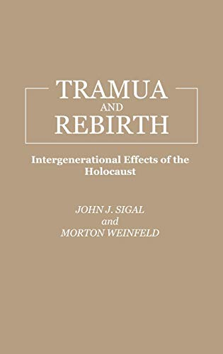 Trauma and Rebirth: Intergenerational Effects of the: Weinfeld, Morton, Sigal,