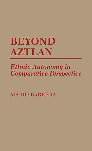 9780275929237: Beyond Aztlan: Ethnic Autonomy in Comparative Perspective