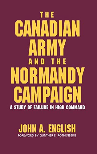 9780275930196: The Canadian Army and the Normandy Campaign: A Study of Failure in High Command