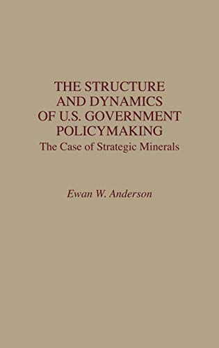 9780275930615: The Structure and Dynamics of U.S. Government Policymaking: The Case of Strategic Minerals
