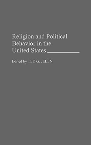 Religion and Political Behavior in the United States: Jelen, Ted G.