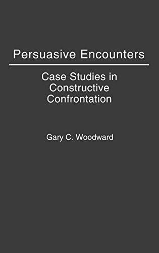 9780275930912: Persuasive Encounters: Case Studies in Constructive Confrontation