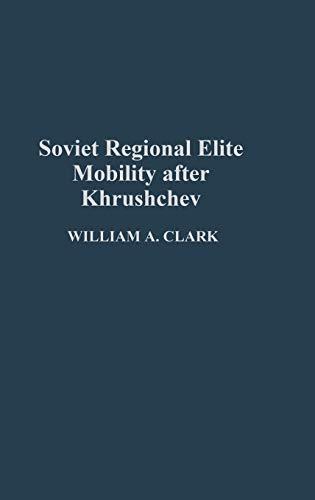 Soviet Regional Elite Mobility After Khruschev: William A. Clark