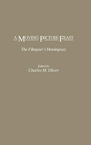 9780275931469: A Moving Picture Feast: The Filmgoer's Hemingway