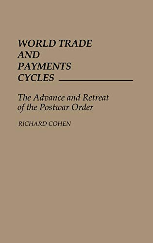 World Trade and Payments Cycles: The Advance and Retreat of the Postwar Order (0275932516) by Cohen, Richard