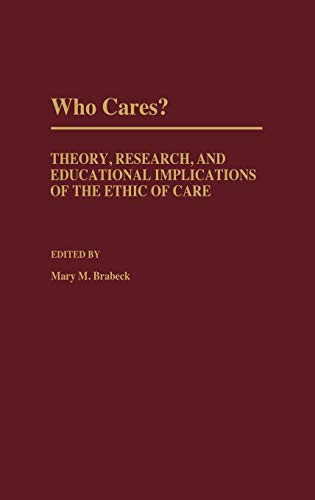 Who Cares? Theory, Research, and Educational Implications of the Ethic of Care