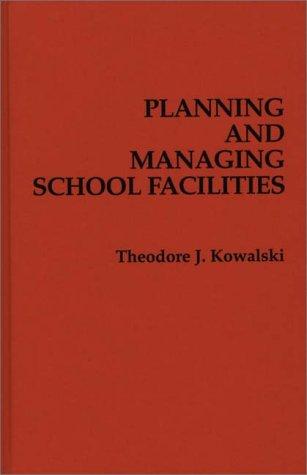 Planning and Managing School Facilities: Theodore J. Kowalski