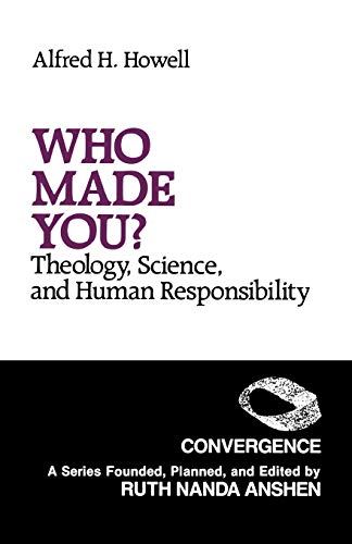Who Made You?: Theology, Science, and Human Responsibility: Howell, Alfred H.