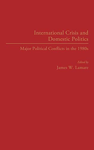 9780275933043: International Crisis and Domestic Politics: Major Political Conflicts in the 1980s