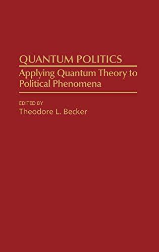 9780275933104: Quantum Politics: Applying Quantum Theory to Political Phenomena