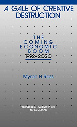 9780275933227: A Gale of Creative Destruction: The Coming Economic Boom, 1992-2020