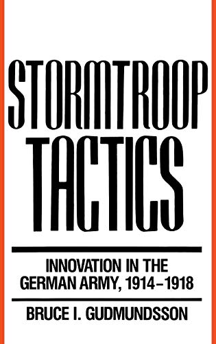 9780275933289: Stormtroop Tactics: Innovation in the German Army, 1914-1918