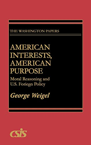 9780275933357: American Interests, American Purpose: Moral Reasoning and U.S. Foreign Policy (The Washington Papers)