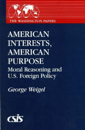9780275933364: American Interests, American Purpose: Moral Reasoning and U.S. Foreign Policy (Washington Papers)