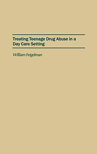 9780275933791: Treating Teenage Drug Abuse in a Day Care Setting