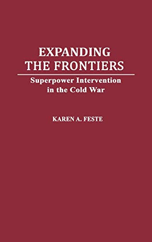 9780275934187: Expanding the Frontiers: Superpower Intervention in the Cold War