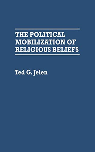 9780275934392: The Political Mobilization of Religious Beliefs: