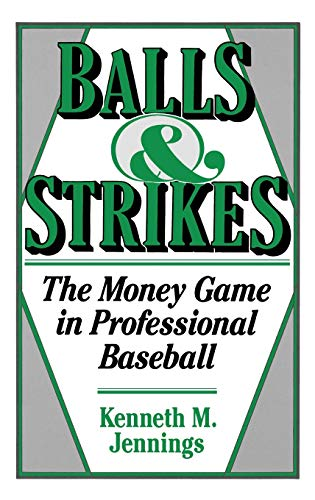 Balls and Strikes: The Money Game in Professional Baseball: Jennings, Kenneth M.