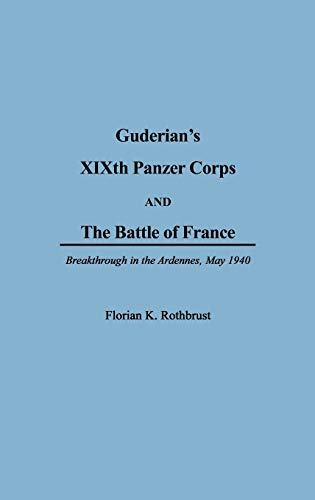 9780275934736: Guderian's XIXth Panzer Corps and the Battle of France: Breakthrough in the Ardennes, May 1940 (Anthropology; 6)