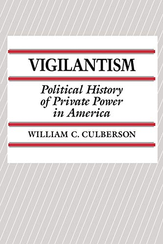 9780275935481: Vigilantism: Political History of Private Power in America (Contributions in Criminology & Penology)