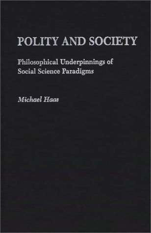 9780275935580: Polity and Society: Philosophical Underpinnings of Social Science Paradigms