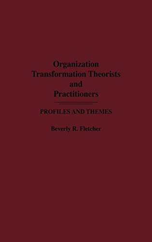 Organization Transformation Theorists and Practitioners: Profiles and: Beverly R. Fletcher