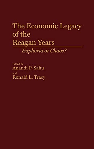 The Economic Legacy of the Reagan Years: Euphoria or Chaos?