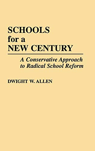 9780275936495: Schools for a New Century: A Conservative Approach to Radical School Reform