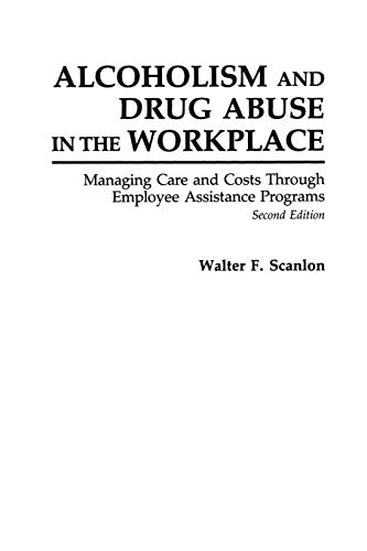 9780275936761: Alcoholism and Drug Abuse in the Workplace: Managing Care and Costs Through Employee Assistance Programs