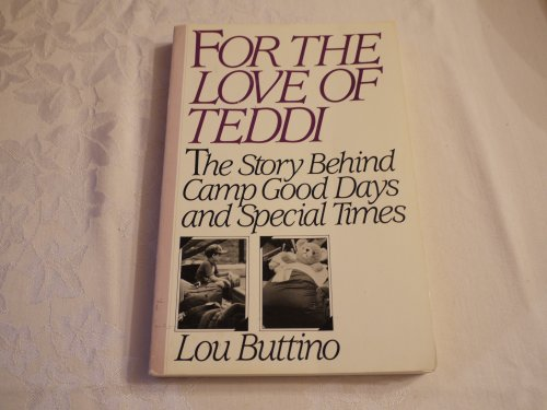 For the Love of Teddi: The Story Behind Camp Good Days and Special Times: Buttino, Lou