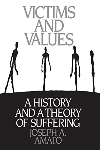 Victims and Values: A History and a Theory of Suffering (Praeger Series in Political Communication (Paperback)) (9780275936907) by Joseph A Amato