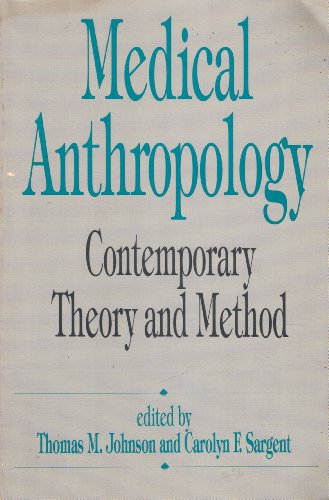 Medical Anthropology: Contemporary Theory and Method: Thomas M. Johnson;