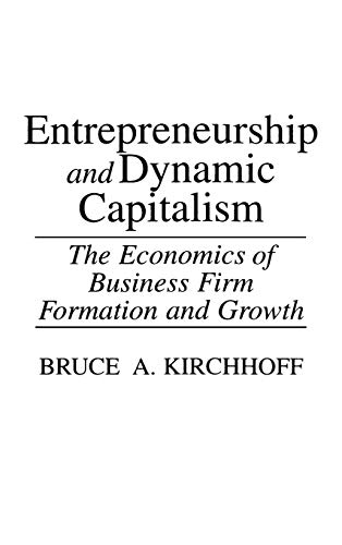 9780275937577: Entrepreneurship and Dynamic Capitalism: The Economics of Business Firm Formation and Growth (Praeger Studies in American Industry)