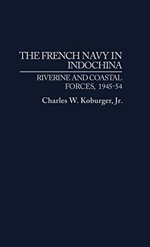 9780275938338: The French Navy in Indochina: Riverine and Coastal Forces, 1945-54