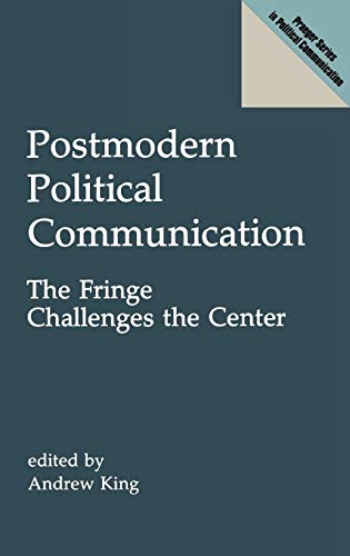9780275938406: Postmodern Political Communication: The Fringe Challenges the Center (Praeger Series in Political Communication)