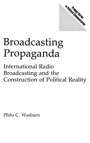 9780275938413: Broadcasting Propaganda: International Radio Broadcasting and the Construction of Political Reality (Praeger Series in Political Communication)