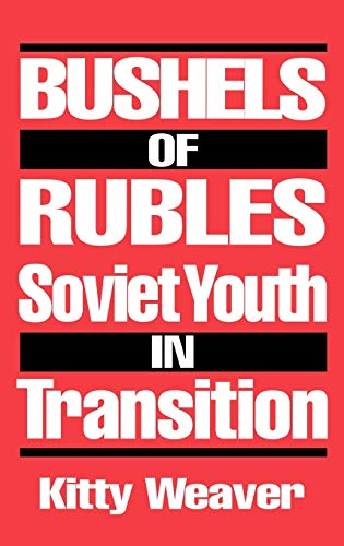 Bushels of Rubles: Soviet Youth in Transition (Notes on Nursing Theories; 5): Weaver, Kitty