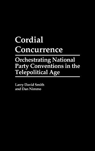 Cordial Concurrence: Orchestrating National Party Conventions in: Smith, Larry David,