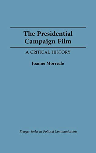 9780275938826: The Presidential Campaign Film: A Critical History (Praeger Series in Political Communication)
