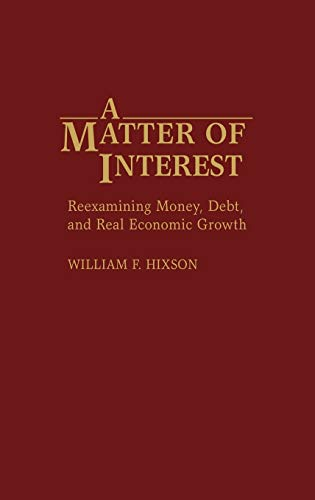 9780275938956: A Matter of Interest: Reexamining Money, Debt, and Real Economic Growth