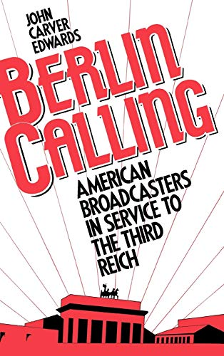9780275939052: Berlin Calling: American Broadcasters in Service to the Third Reich
