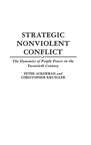 Strategic Nonviolent Conflict: The Dynamics of People Power in the Twentieth Century (0275939154) by Ackerman, Peter; Kruegler, Chris