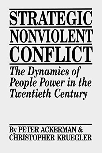 Strategic Nonviolent Conflict: The Dynamics of People Power in the Twentieth Century (0275939162) by Chris Kruegler; Peter Ackerman