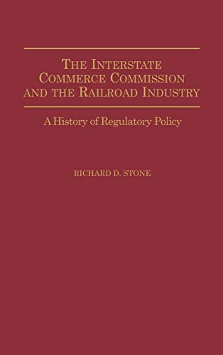 9780275939410: The Interstate Commerce Commission and the Railroad Industry: A History of Regulatory Policy
