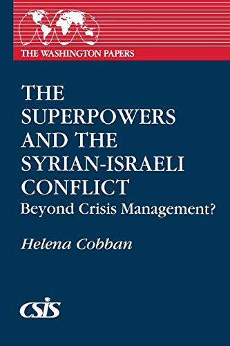 9780275939458: The Superpowers and the Syrian-Israeli Conflict: Beyond Crisis Management? (Praeger Series in Political Communication (Paperback))